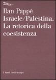 Israele-Palestina. La retorica della coesistenza Libro di  Ilan Pappé