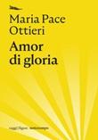 Amor di gloria Ebook di  Maria Pace Ottieri