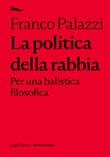 La politica della rabbia. Per una balistica filosofica Ebook di  Franco Palazzi