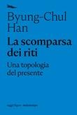 La scomparsa dei riti. Una topologia del presente Ebook di  Byung-Chul Han
