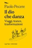 Il dio che danza. Viaggi, trance, trasformazioni Ebook di  Paolo Pecere