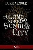 L' ultimo sorriso di Sunder City Ebook di  Luke Arnold, Luke Arnold