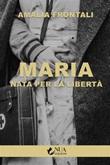 Maria. Nata per la libertà Ebook di  Amalia Frontali, Amalia Frontali