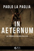 In aeternum. Gli orrori di Golden Falls Ebook di  Paolo La Paglia, Paolo La Paglia