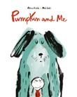 Pumpkin and me. Ediz. a colori Libro di  Alicia Acosta, Mercè Galì