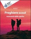 Preghiere scout Momenti dello spirito (Titolo venduto esclusivamente nelle librerie Nuova Fiordaliso)