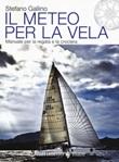 Il meteo per la vela. Manuale per la regata e la crociera Libro di  Stefano Gallino