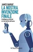 La nostra invenzione finale. L'intelligenza artificiale e la fine dell'età dell'uomo Ebook di  James Barrat