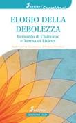 Elogio della debolezza. Bernardo di Clairvaux e Teresa di Lisieux Ebook di  André Louf
