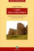L' arte della preghiera secondo Santa Caterina da Siena e Santa Teresa D'Avila Ebook di  Angelo Belloni