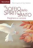 Al soffio dello Spirito Santo. Preghiera e azione Libro di Maria Eugenio di Gesù Bambino