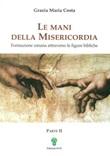 Le mani della misericordia. Formazione umana attraverso le figure bibliche Ebook di  Grazia M. Costa