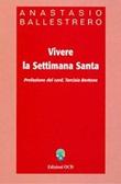 Vivere la Settimana santa Ebook di  Anastasio A. Ballestrero
