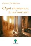 Ogni domenica è un'aurora. Meditazioni di Elisabetta della Trinità sui vangeli festivi Ebook di  Conrad de Meester