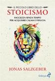 Il piccolo libro dello Stoicismo. Saggezza senza tempo per acquisire calma e fiducia Ebook di  Jonas Salzgeber, Jonas Salzgeber
