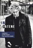 In catene. I giorni di Layne Staley e gli Alice In Chains Ebook di  Giuseppe Ciotta, Giuseppe Ciotta