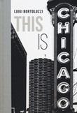 This is Chicago. Ediz. italiana Libro di  Luigi Bortoluzzi