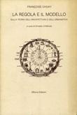 La regola e il modello. Sulla teoria dell'architettura e dell'urbanistica Libro di  Françoise Choay