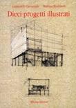 Dieci progetti illustrati Libro di  Giancarlo Carnevale, Marina Montuori