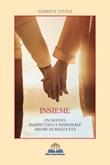 Insieme. Un nuovo, inaspettato e passionale amore di mezza età Libro di  Marina Vitali
