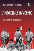 L' indicibile inverno. Una storia bipolare Ebook di  Benedicta Froelich, Benedicta Froelich