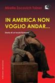 In America non voglio andar... Storia di un'esule fiumana Ebook di  Mirella Zocovich Tainer, Mirella Zocovich Tainer