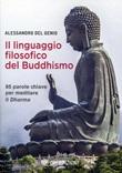 Il linguaggio filosofico del buddhismo. 85 parole chiave per meditare il Dharma Ebook di  Alessandro Del Genio