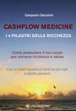 Cashflow Medicine. I 4 pilastri della ricchezza. Come potenziare il tuo corpo per attrarre ricchezza e salute Ebook di  Gianpaolo Giacomini