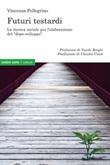 Futuri testardi. La ricerca sociale per l'elaborazione del «dopo-sviluppo» Libro di  Vincenza Pellegrino