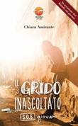 Il grido inascoltato. S.O.S. giovani Libro di  Chiara Amirante