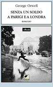 Senza un soldo a Parigi e a Londra Ebook di  George Orwell