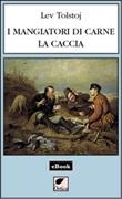 I mangiatori di carne. La caccia Ebook di  Lev Tolstoj
