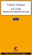S.C.U.M. Manifesto per l'eliminazione dei maschi Ebook di  Valerie Solanas
