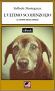 L' ultimo scodinzolio. La morte degli animali Ebook di  Raffaele Mantegazza