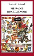 Messaggi rivoluzionari Ebook di  Antonin Artaud