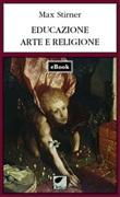 Educazione, arte e religione Ebook di  Max Stirner