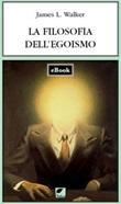 La filosofia dell'egoismo Ebook di  James Walker