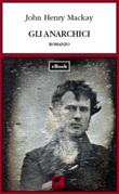 Gli anarchici Ebook di  John Henry Mackay