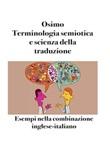 Terminologia semiotica e scienza della traduzione. Esempi nella combinazione inglese-italiano Ebook di  Bruno Osimo, Bruno Osimo