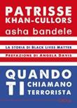 Quando ti chiamano terrorista. A Black Lives Matter memoir Libro di  Asha Bandele, Patrisse Khan-Cullors