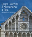 Santa Caterina d'Alessandria a Pisa. Le tre età di una chiesa. Ediz. illustrata Libro di