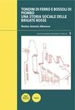 Tondini di ferro e bossoli di piombo. Una storia sociale delle Brigate Rosse Libro di  Matteo Antonio Albanese