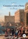 Ceramica e vetro a Roma. Tra XVI e XVII secolo Libro di  Luca Pesante