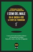 I semi del male. Da Al Qaeda a ISIS la stirpe del terrorismo Libro di  Stefano Piazza, Luciano Tirinnanzi