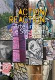 Action reaction. Arte urbana e street art a Roma Libro di