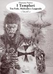 I Templari. Tra fede, malicidio e leggenda Ebook di  Floreana Nativo, Floreana Nativo