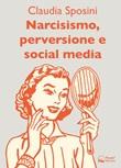 Narcisismo, perversione e social media Ebook di  Claudia Sposini, Claudia Sposini