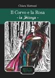 Il corvo e la rosa. La Strega. Ediz. illustrata Libro di  Chiara Mattozzi