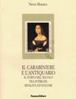 Il carabiniere e l'antiquario. Il furto del secolo tra intrighi, rivalità ed encomi Libro di  Nevio Monaco