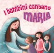 I bambini cantano Maria CD di